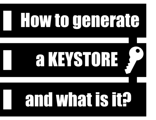 How to generate a Keystore. What is it?