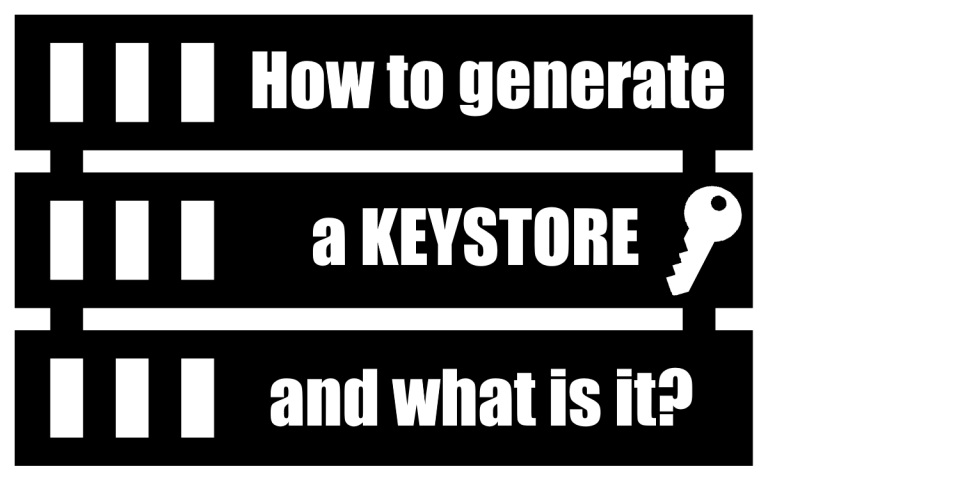 How to generate a Keystore and what is it used for Google Play or other things
