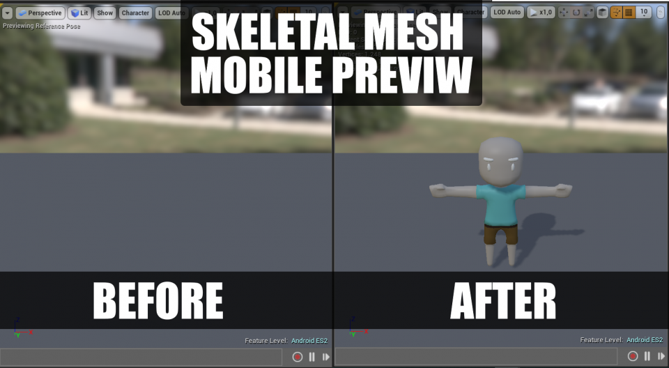Skeletal Meshes disappear on Mobile Unreal Engine 4 - Mesh Preview Example for Android ES2